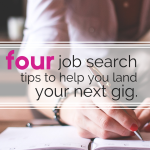 4 Job Search Tips to Help You Land Your Next Gig